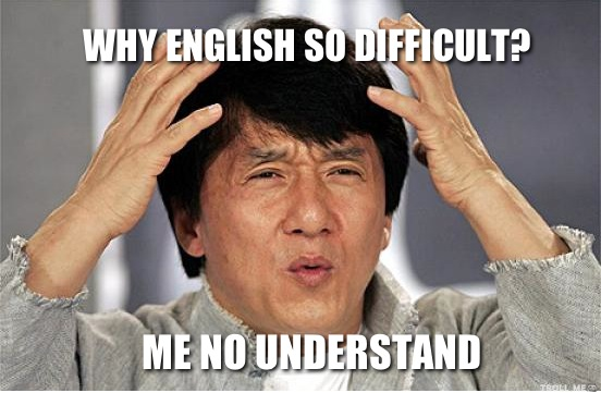 why-english-so-difficult-me-no-understand[1]