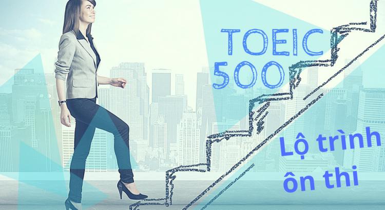 Lộ trình ôn thi TOEIC đề mới đạt 500 điểm