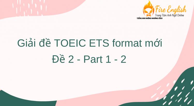 giải đề TOEIC ETS format mới - đề 2 - phần 1 & 2