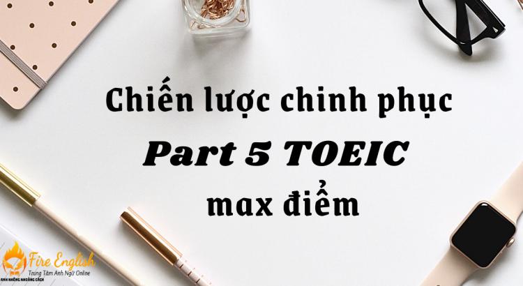 Chiến lược chinh phục Part 5 TOEIC max điểm