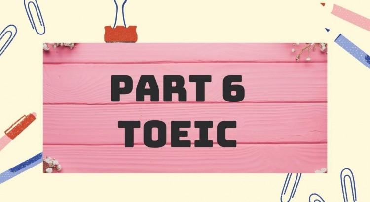 Part 6 TOEIC: Hướng dẫn cách giải tiết và phân bổ thời gian hiệu quả